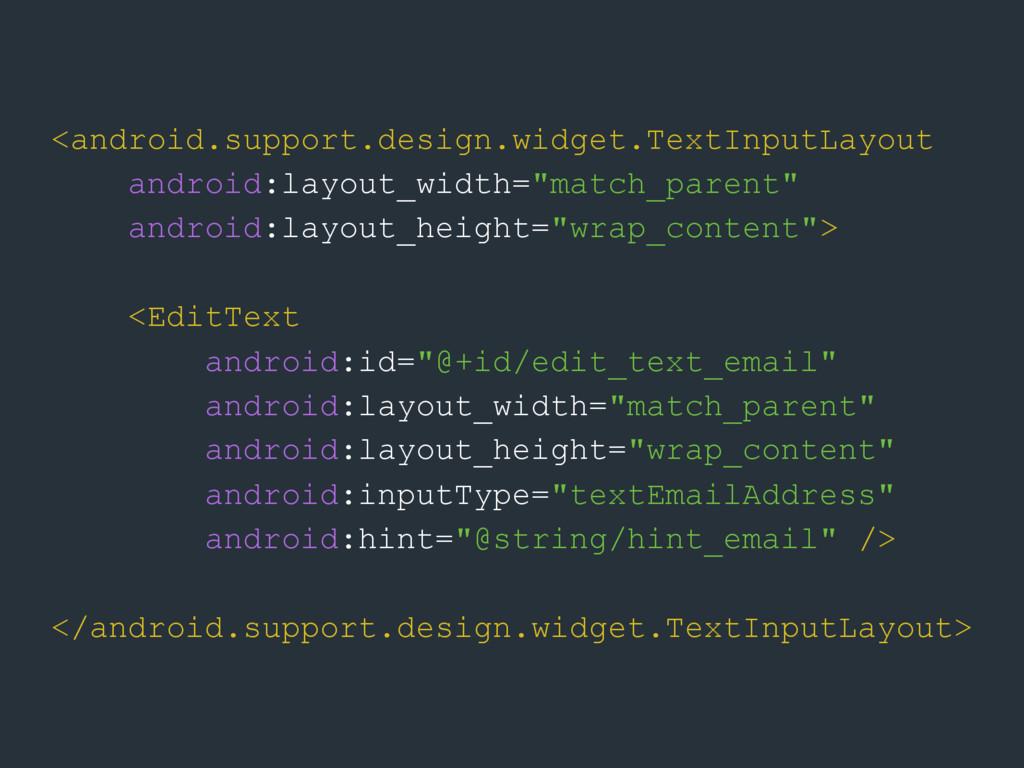 <android.support.design.widget.TextInputLayout ...