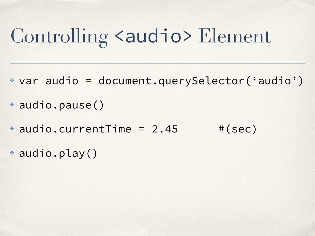 Controlling <audio> Element ✤ var audio = docum...