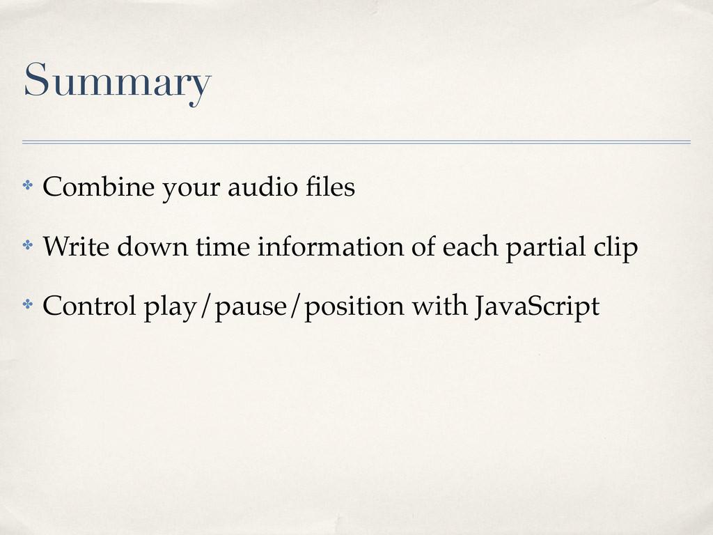 Summary ✤ Combine your audio files ✤ Write down ...