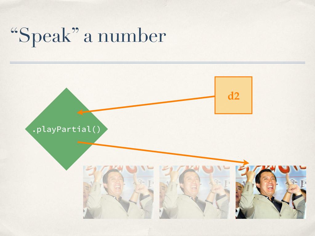 """Speak"" a number .playPartial() d2"