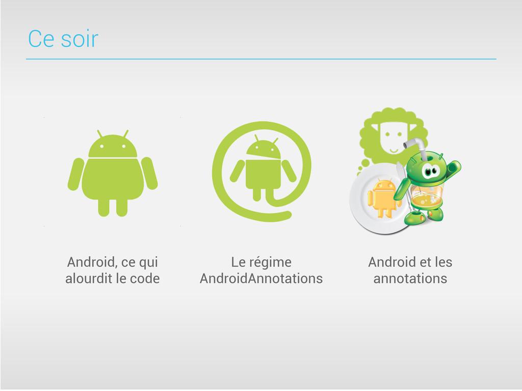 Ce soir Android, ce qui alourdit le code Le rég...