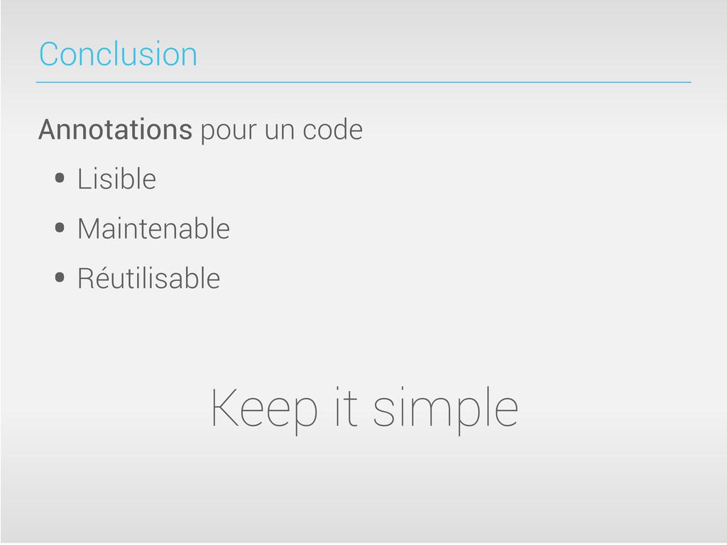 Conclusion Annotations pour un code • Lisible •...