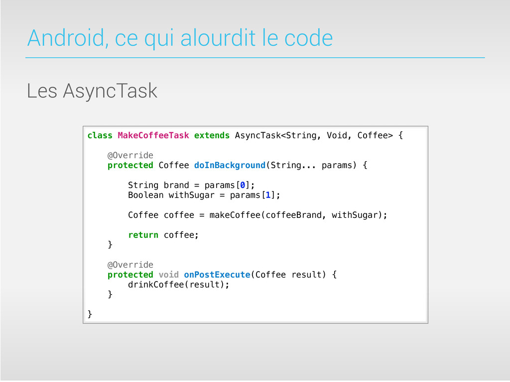 Android, ce qui alourdit le code Les AsyncTask ...