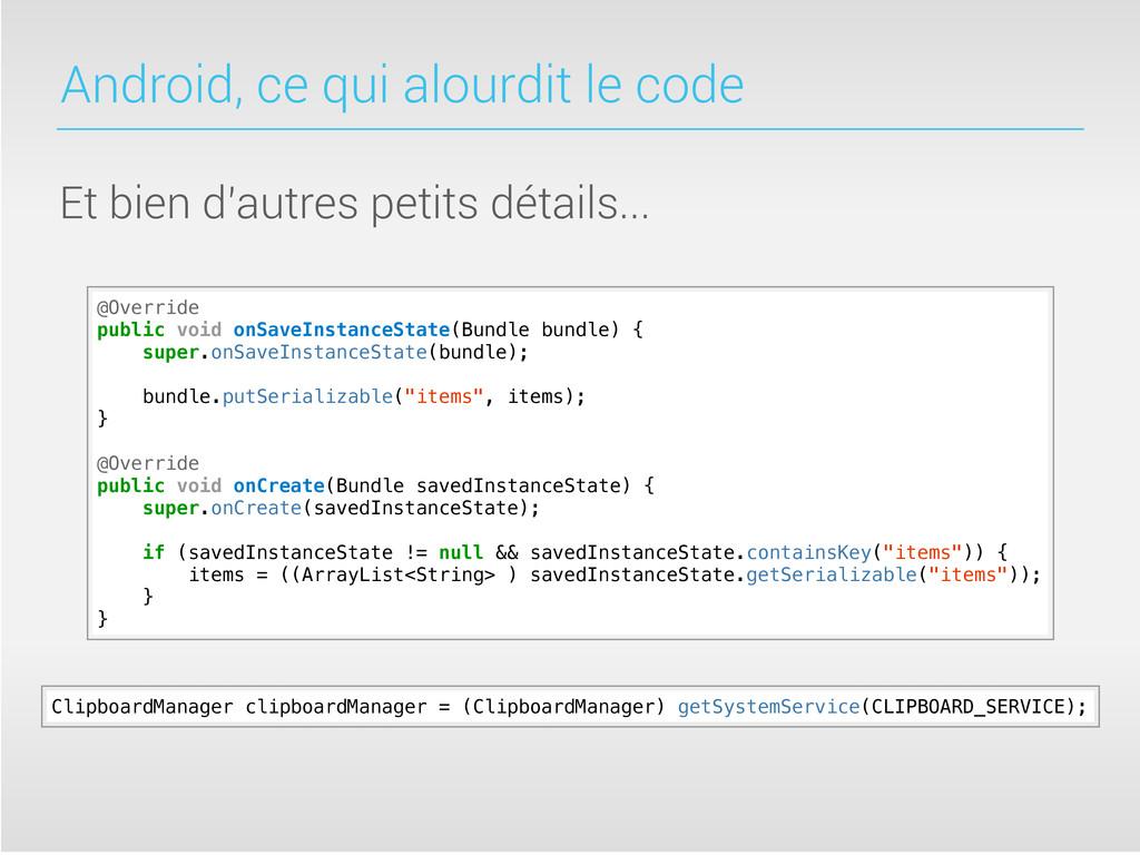 Android, ce qui alourdit le code Et bien d'autr...