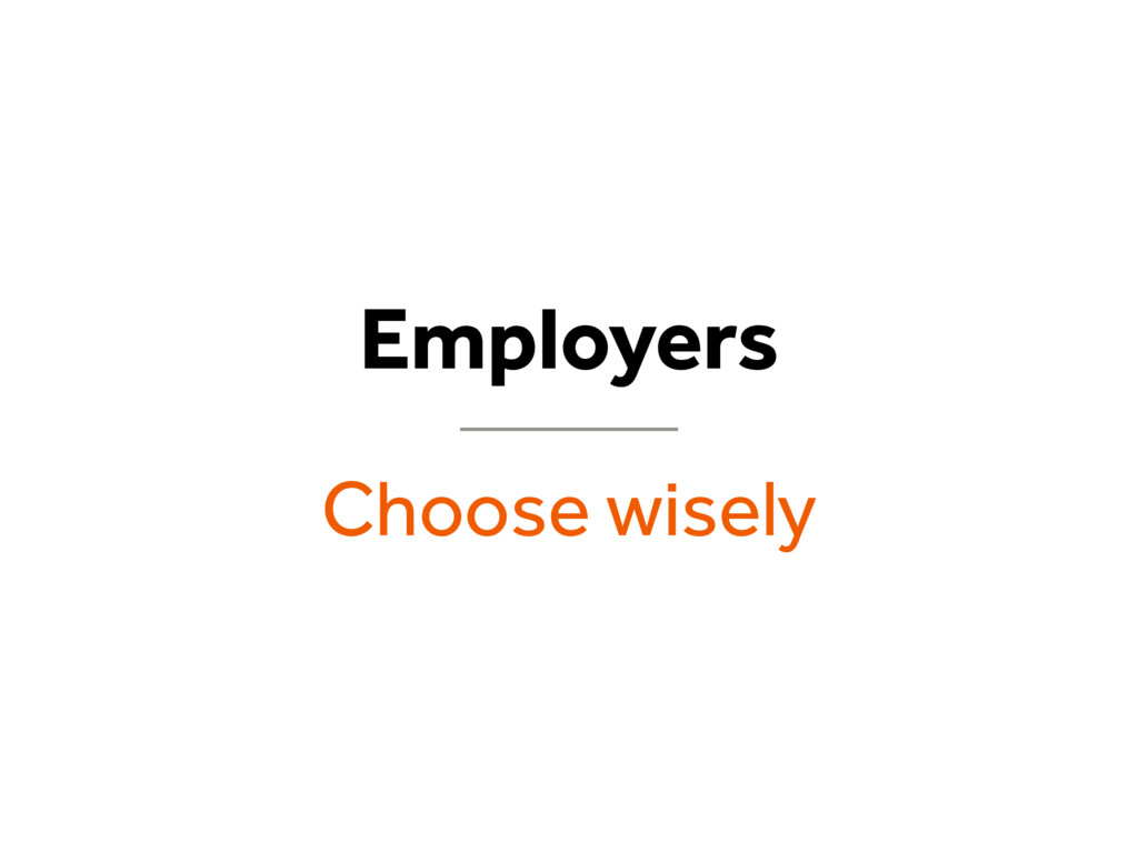Employers Choose wisely
