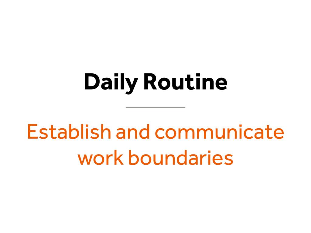 Daily Routine Establish and communicate work bo...