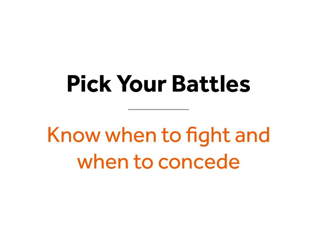 Pick Your Battles Know when to fight and when t...