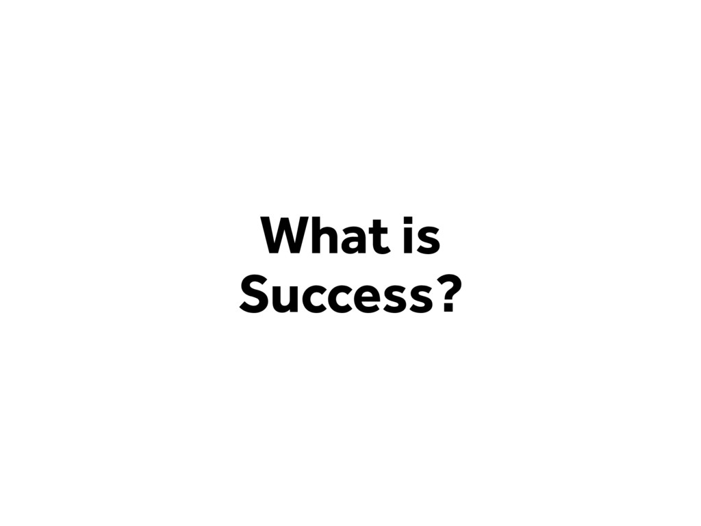 What is ? Success