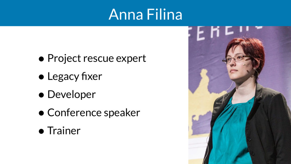 Anna Filina • Project rescue expert • Legacy fix...