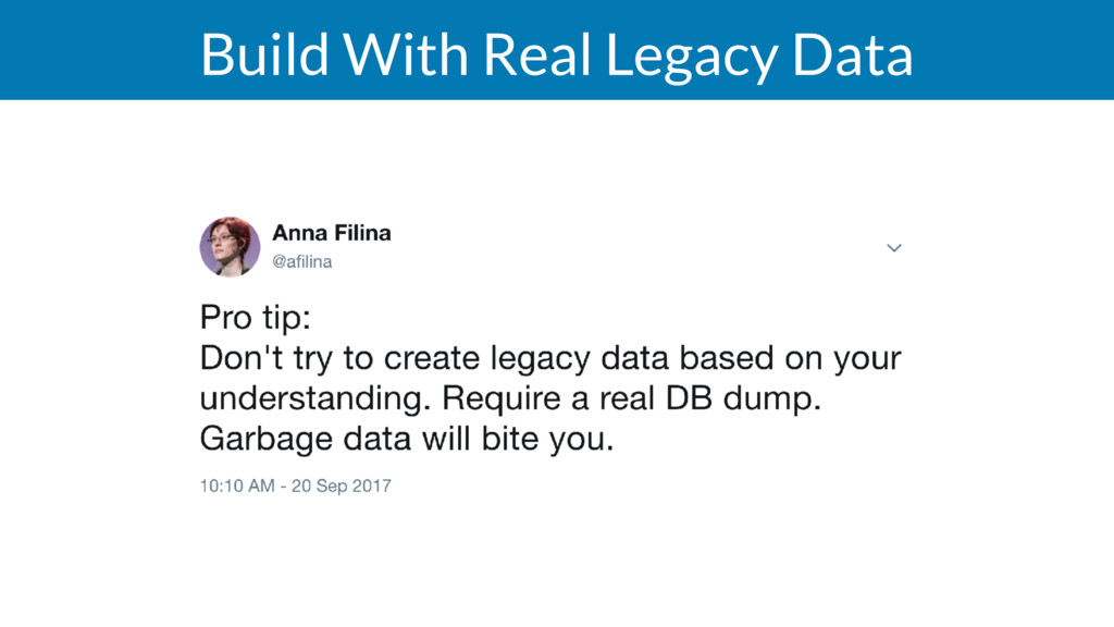 Build With Real Legacy Data