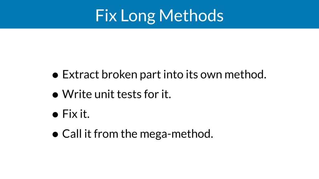 Fix Long Methods • Extract broken part into its...