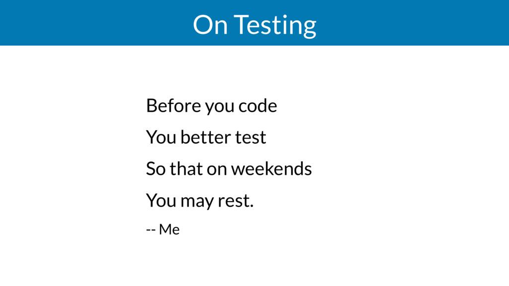 On Testing Before you code You better test So t...