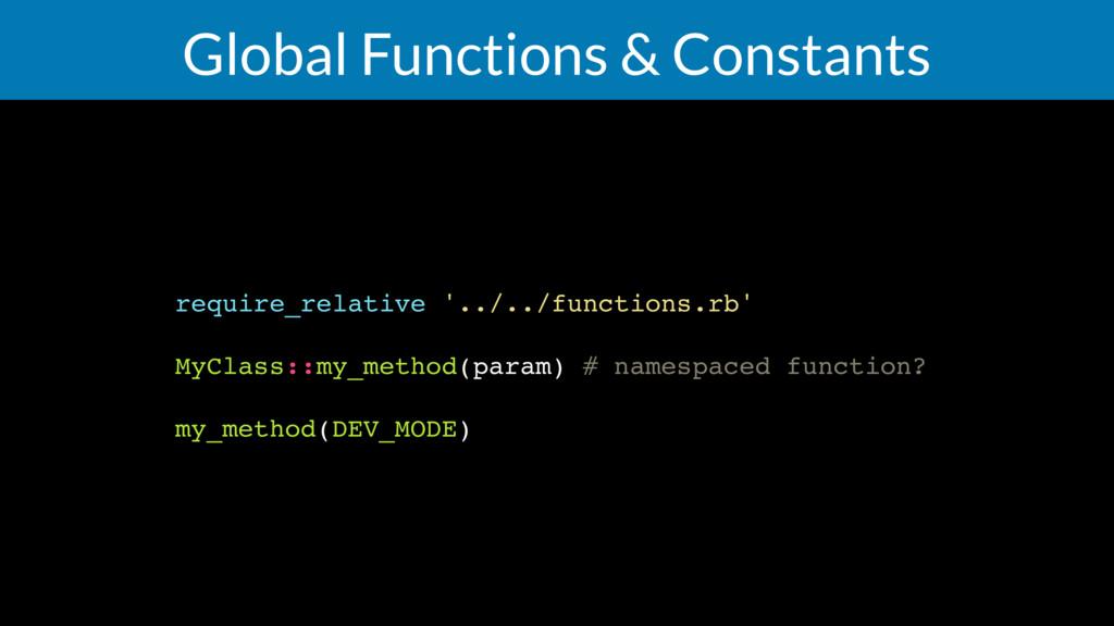 Global Functions & Constants require_relative '...
