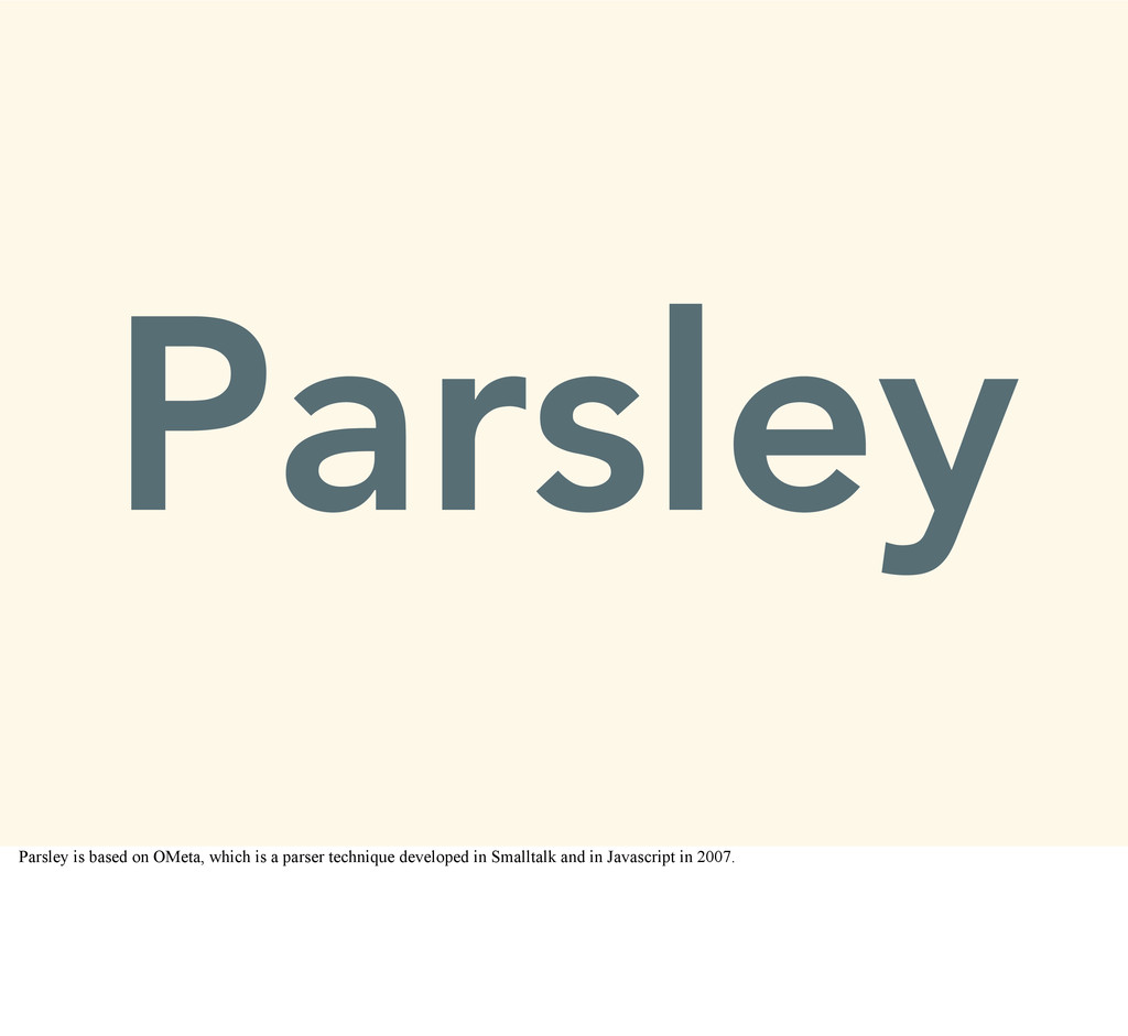 Parsley Parsley is based on OMeta, which is a p...