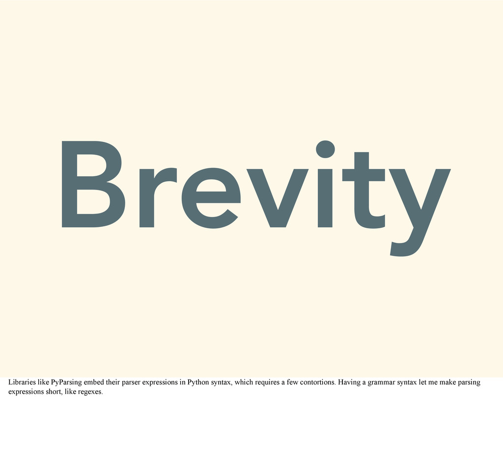 Brevity Libraries like PyParsing embed their pa...
