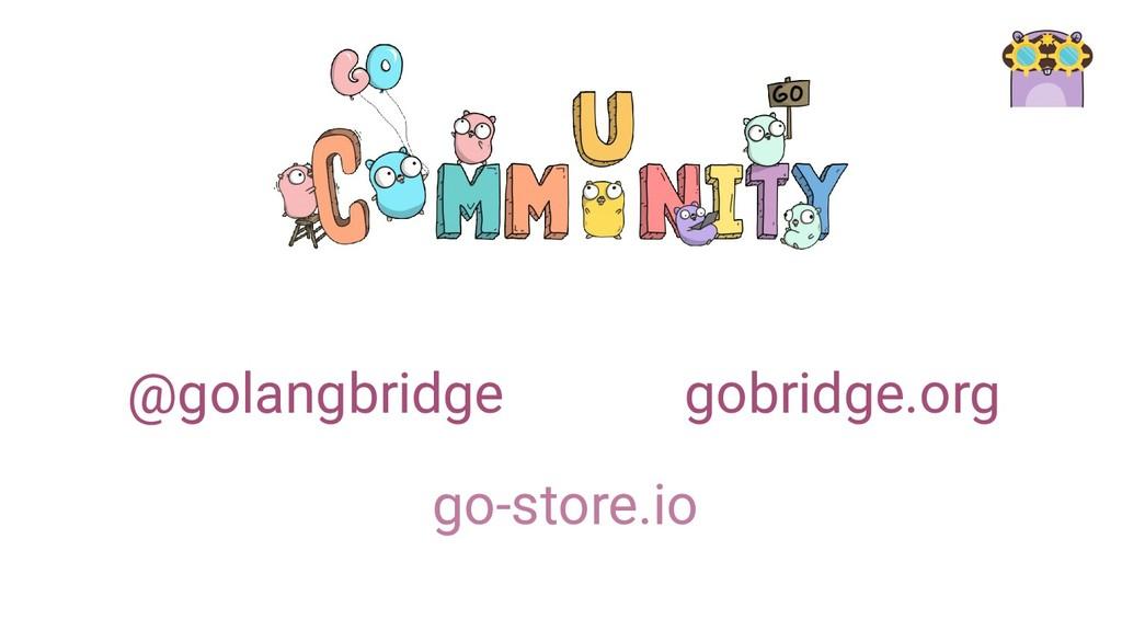 @golangbridge gobridge.org go-store.io