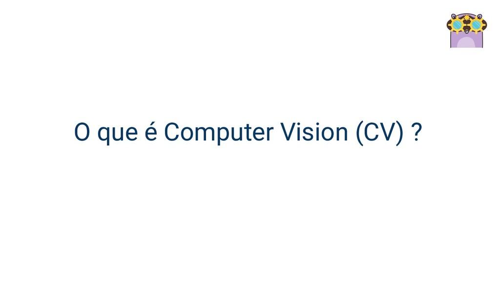 O que é Computer Vision (CV) ?