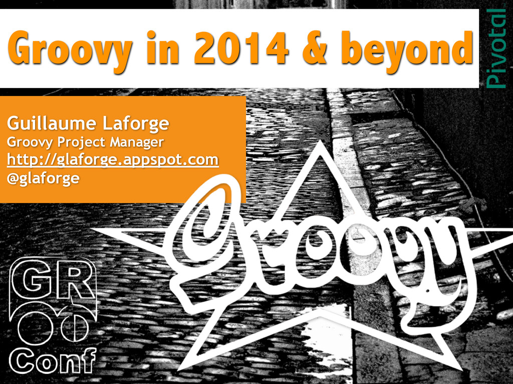Groovy in 2014 & beyond Guillaume Laforge Groov...