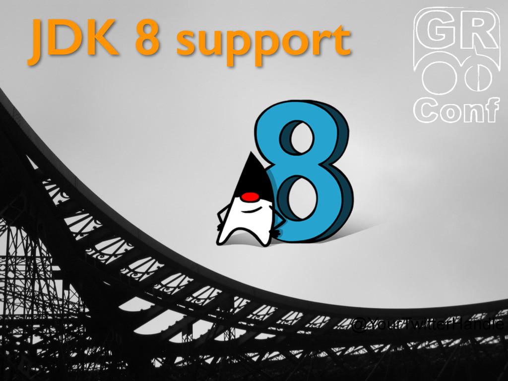 @YourTwitterHandle JDK 8 support