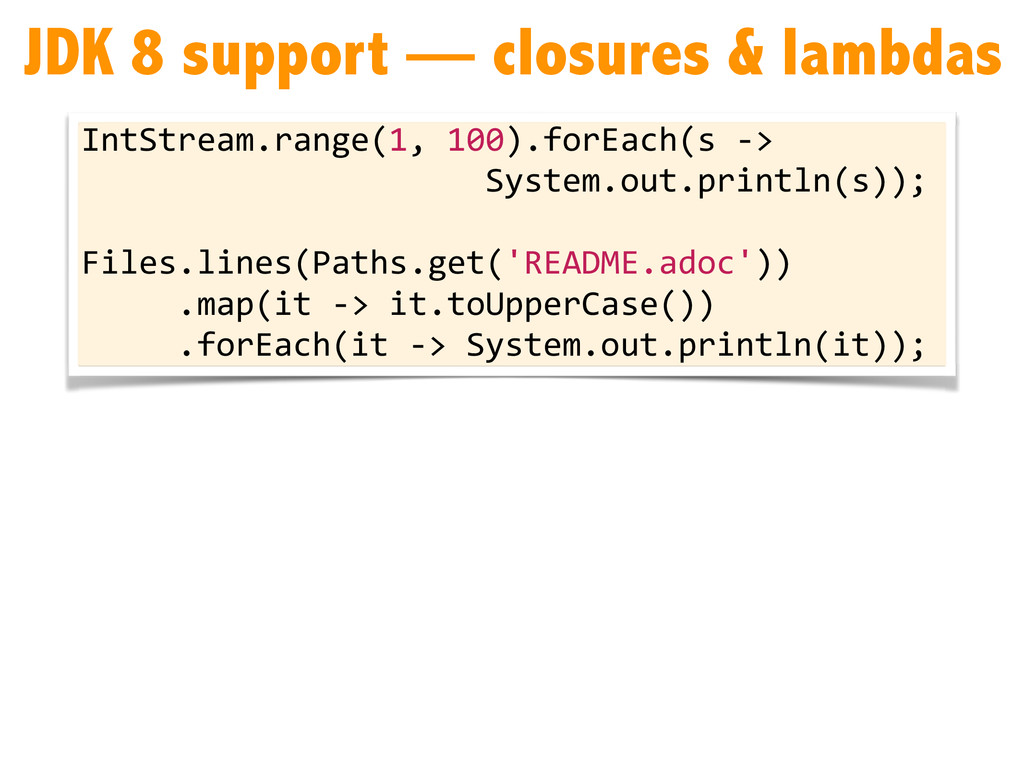 JDK 8 support — closures & lambdas IntStream.ra...