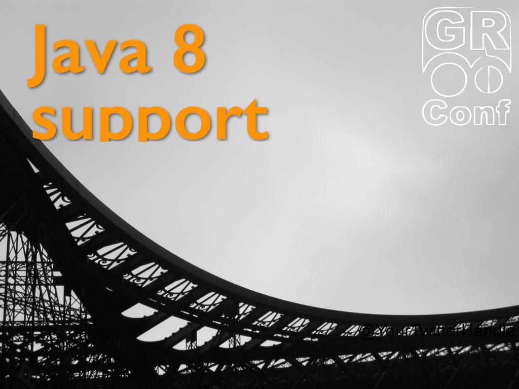 @YourTwitterHandle Java 8 support