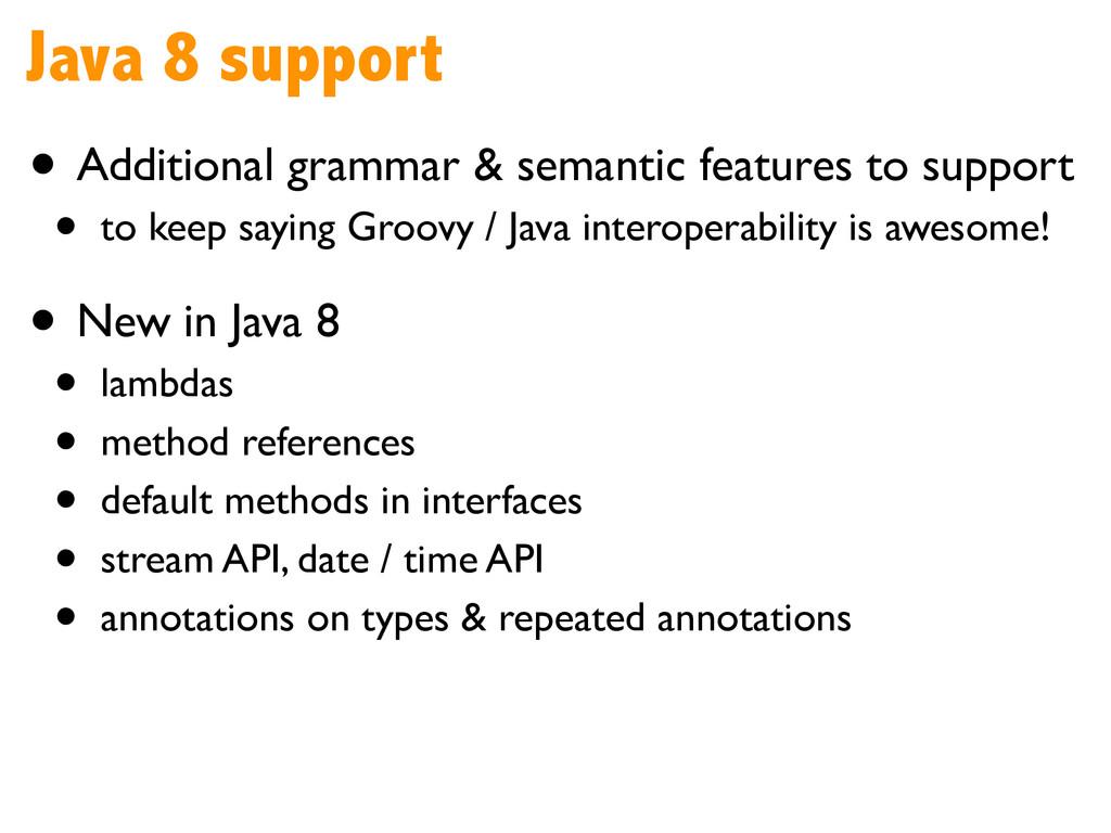 Java 8 support • Additional grammar & semantic ...