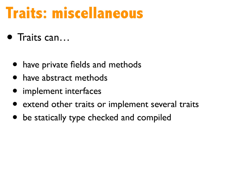 Traits: miscellaneous • Traits can…  ! • have...