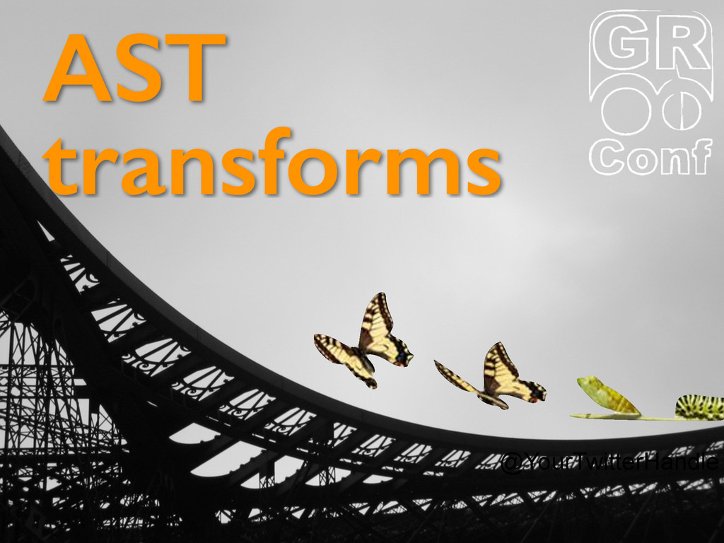 @YourTwitterHandle AST transforms