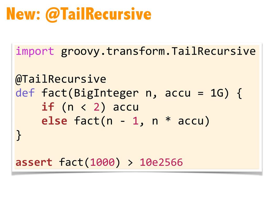 New: @TailRecursive import groovy.transform....