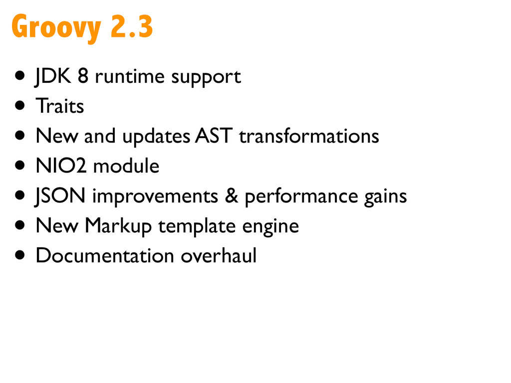 Groovy 2.3 • JDK 8 runtime support  • Traits...