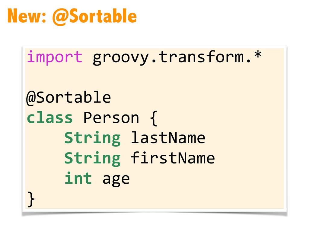 New: @Sortable import groovy.transform.* ...