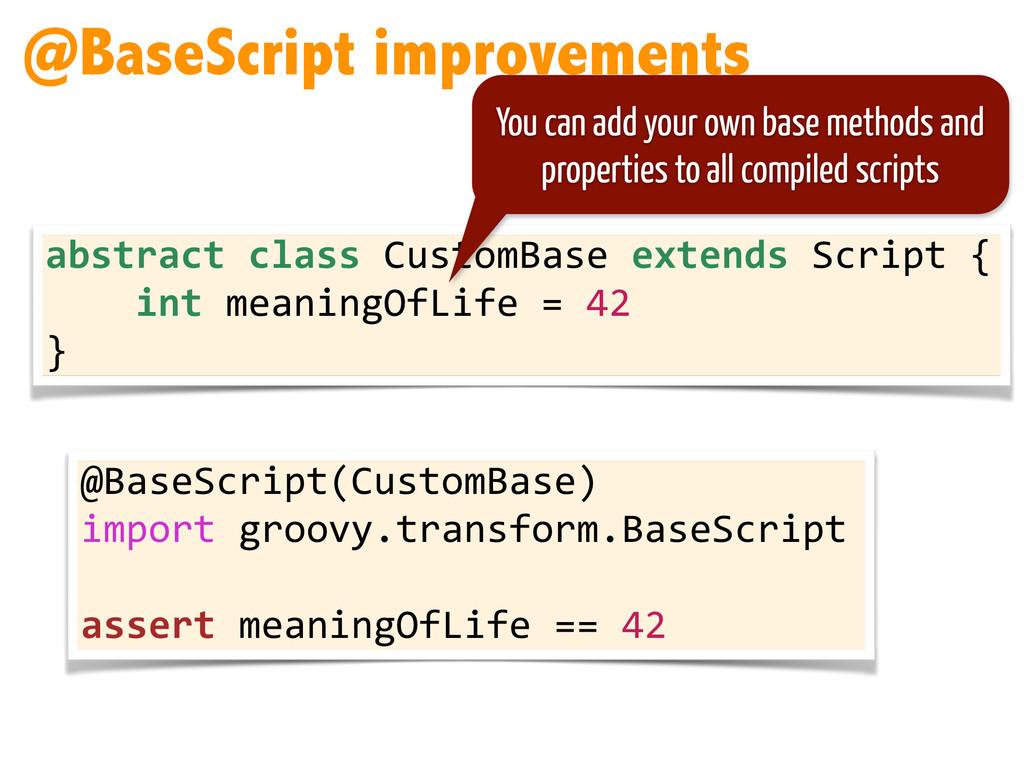 @BaseScript improvements abstract class C...