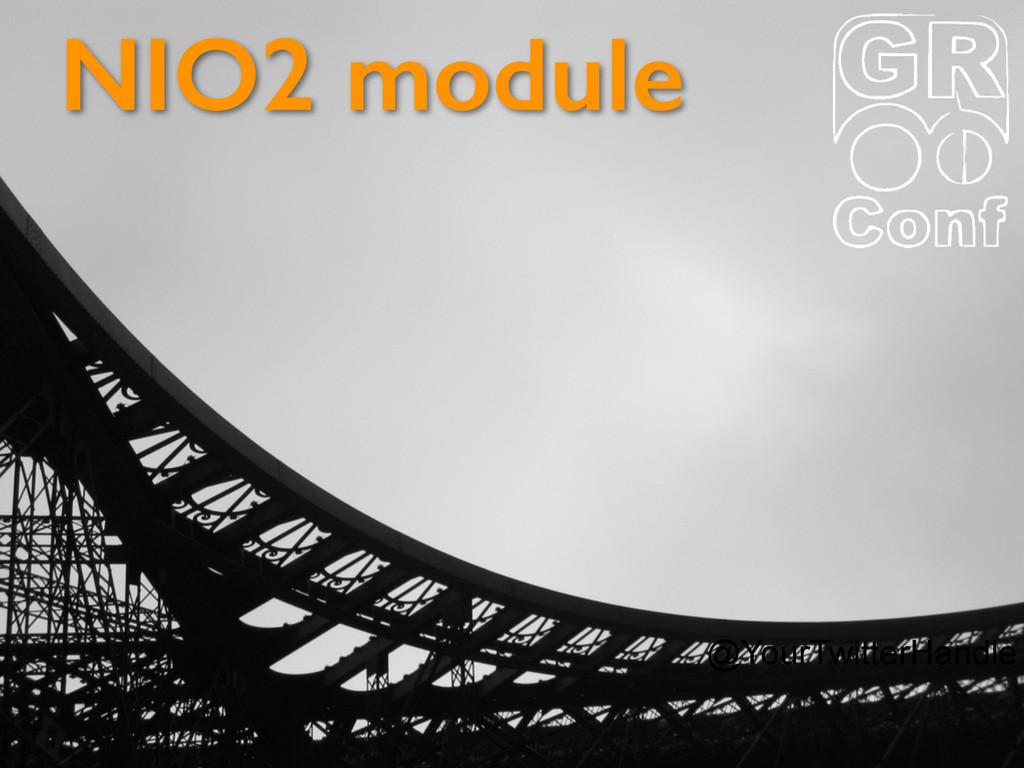 @YourTwitterHandle NIO2 module