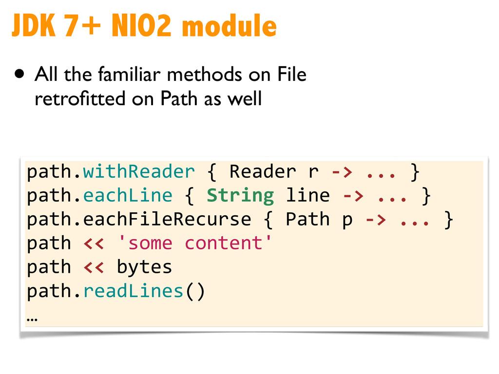 JDK 7+ NIO2 module • All the familiar methods o...