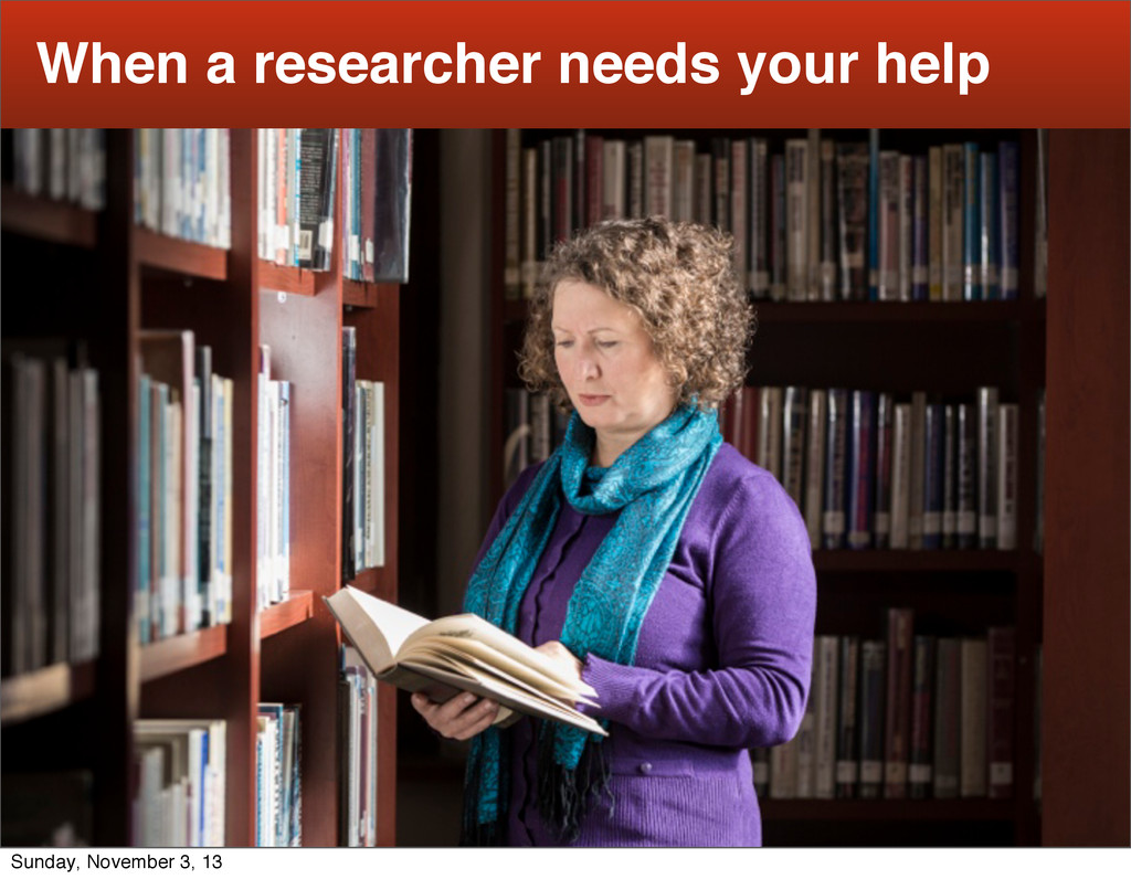 16 When a researcher needs your help Sunday, No...