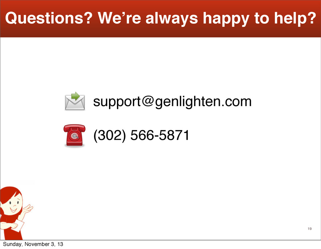 19 Questions? We're always happy to help? suppo...