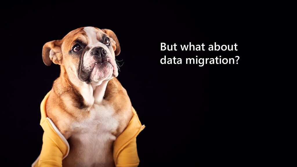 But what about data migration?