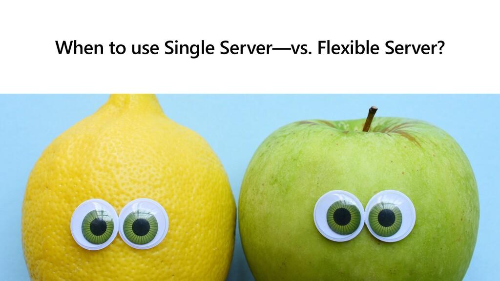 When to use Single Server—vs. Flexible Server?