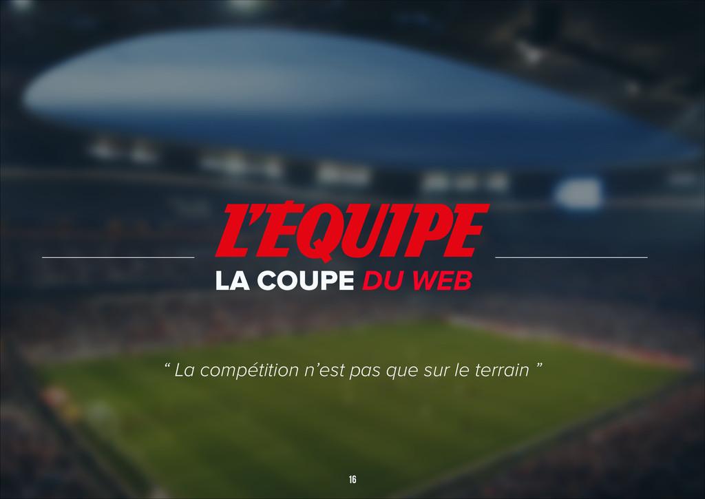 """16 LA COUPE DU WEB """" La compétition n'est pas q..."""