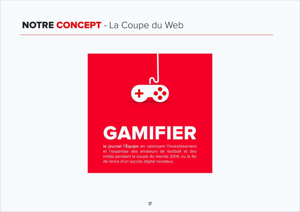 17 NOTRE CONCEPT - La Coupe du Web GAMIFIER le ...