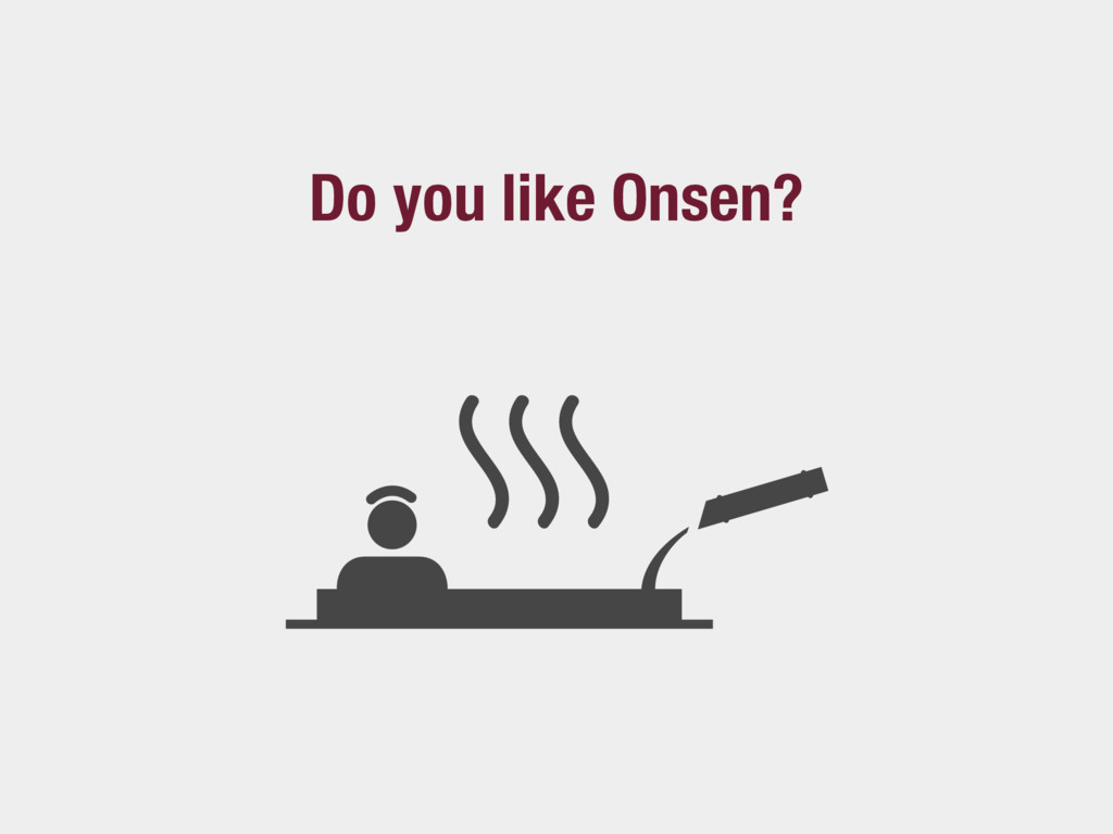 Do you like Onsen?