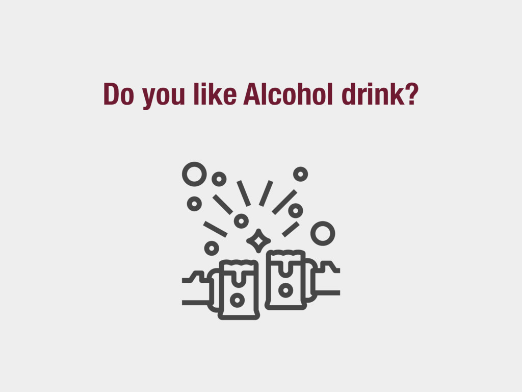 Do you like Alcohol drink?