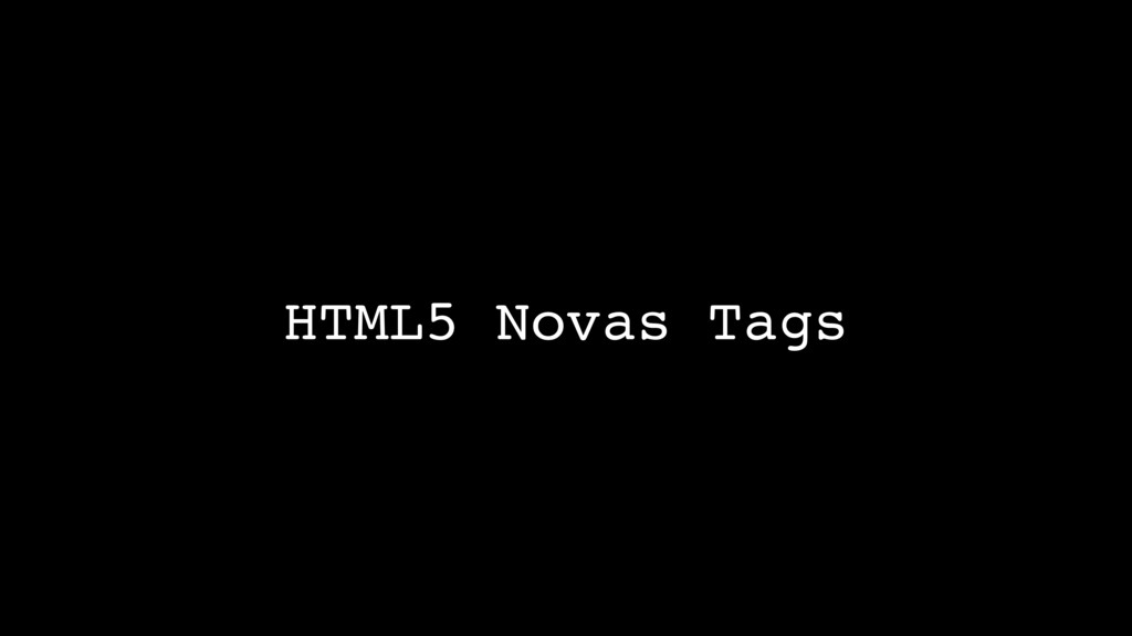 HTML5 Novas Tags