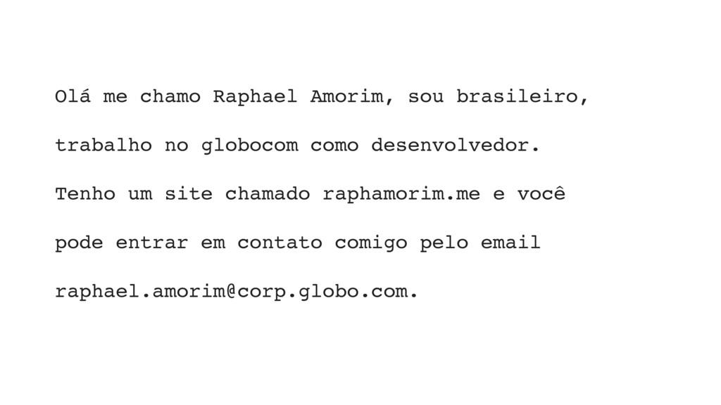 Olá me chamo Raphael Amorim, sou brasileiro, tr...
