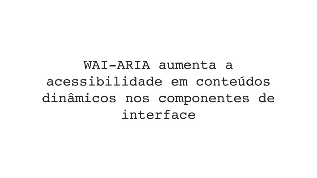 WAI-ARIA aumenta a acessibilidade em conteúdos ...