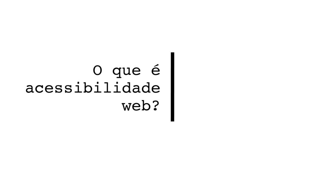 O que é  acessibilidade web?