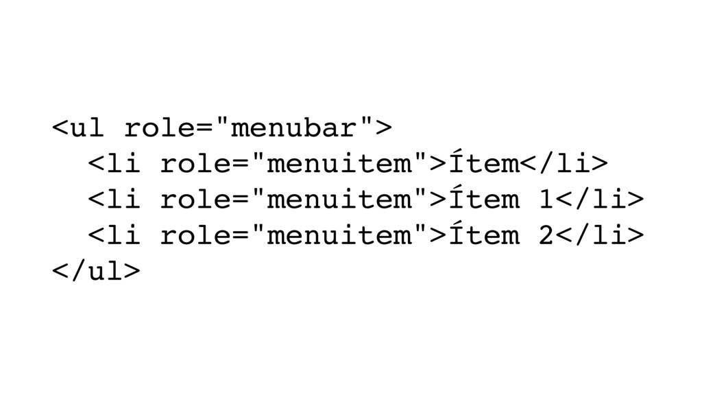 "<ul role=""menubar""> <li role=""menuitem"">Ítem</l..."