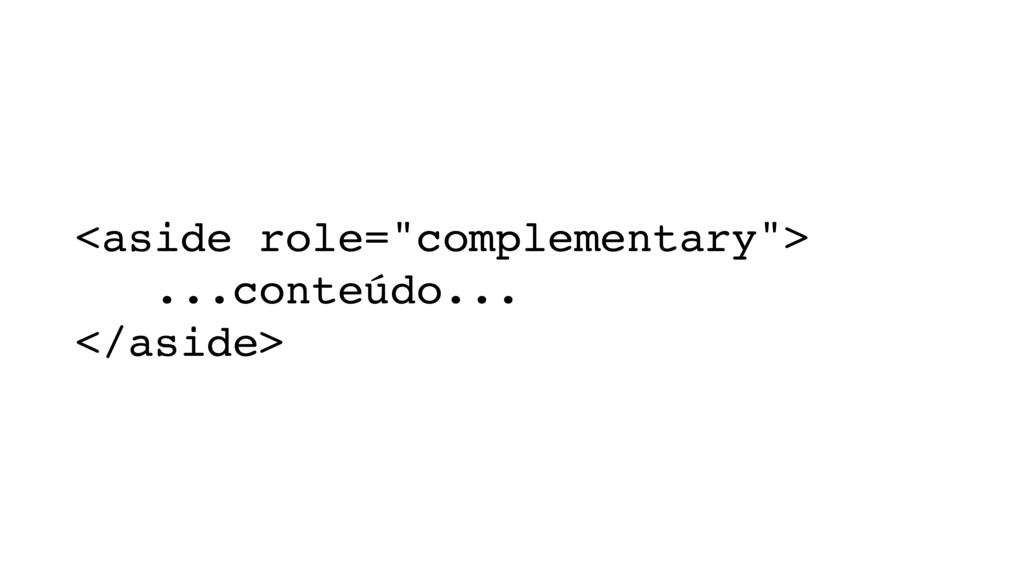 "<aside role=""complementary""> ...conteúdo... </a..."