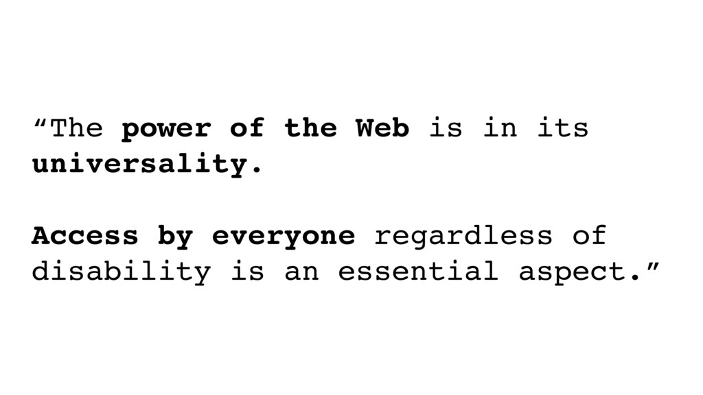 """The power of the Web is in its universality. 
