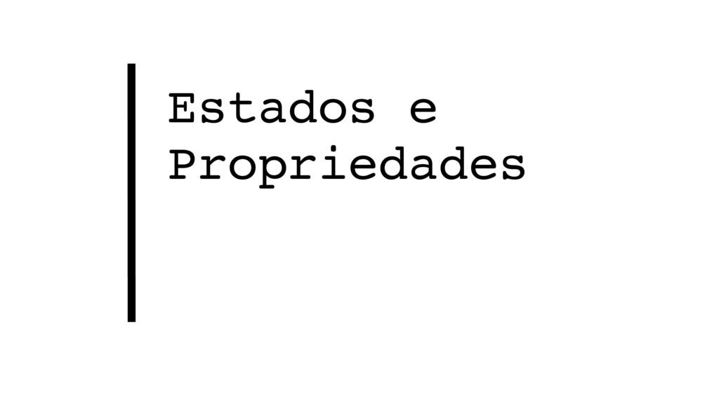 Estados e Propriedades